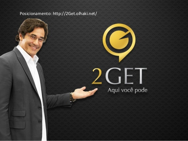 Posicionamento: http://2Get.olhaki.net/