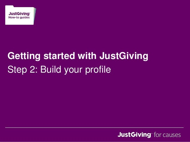 Getting started with JustGiving  Step 2: Build your profile  for causes