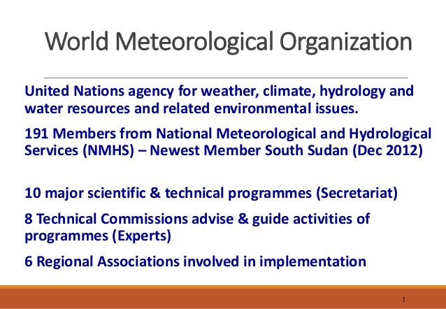 1 World Meteorological Organization United Nations agency for weather, climate, hydrology and water resources and related ...