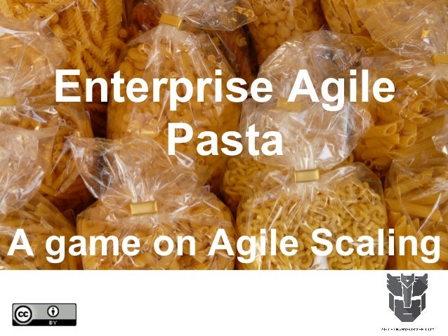 Enterprise Agile Pasta A game on Agile Scaling