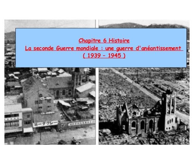 Chapitre 6 HistoireLa seconde Guerre mondiale : une guerre danéantissement                    ( 1939 – 1945 )