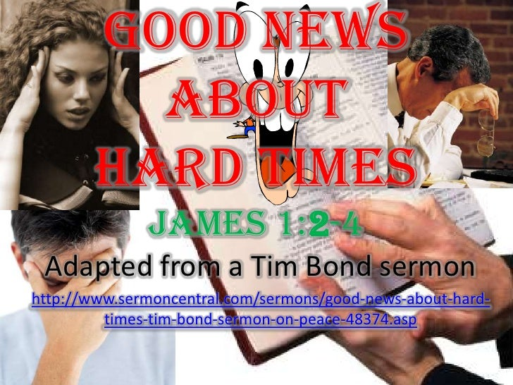 Good News About Hard Times James 1:2-4<br />Adapted from a Tim Bond sermon<br />http://www.sermoncentral.com/sermons/good-...