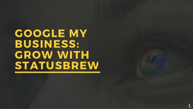 GOOGLE MY BUSINESS: GROW WITH STATUSBREW