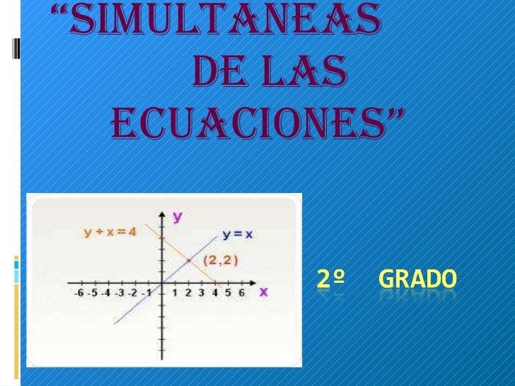 """"""" Simultaneas  De Las Ecuaciones"""""""