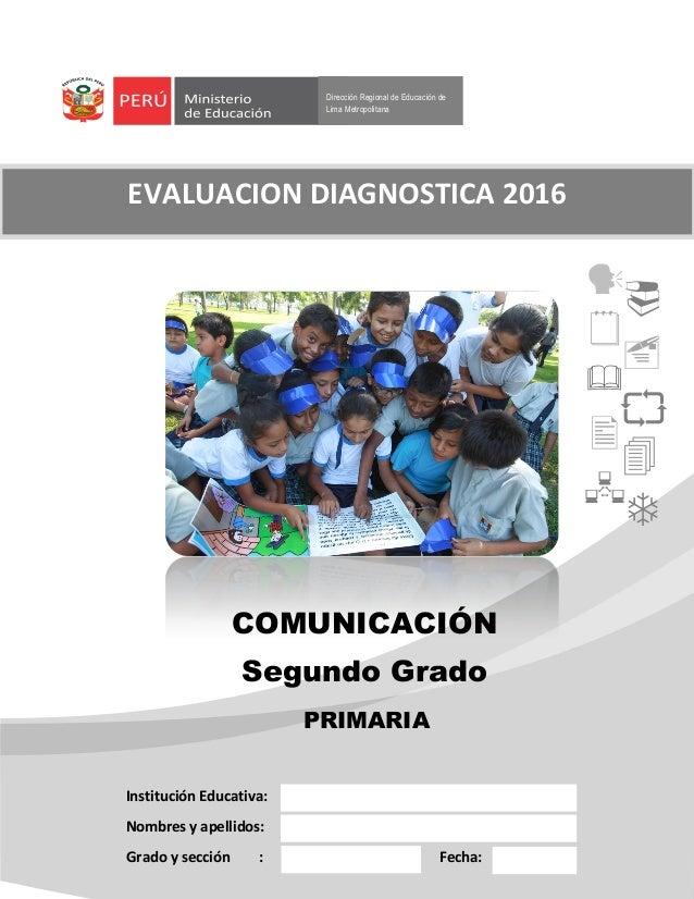 Dirección Regional de Educación de Lima Metropolitana COMUNICACIÓN Segundo Grado Institución Educativa: Nombres y apellido...