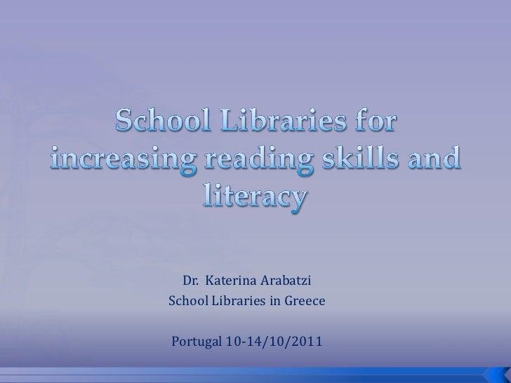 Dr. Katerina ArabatziSchool Libraries in GreecePortugal 10-14/10/2011