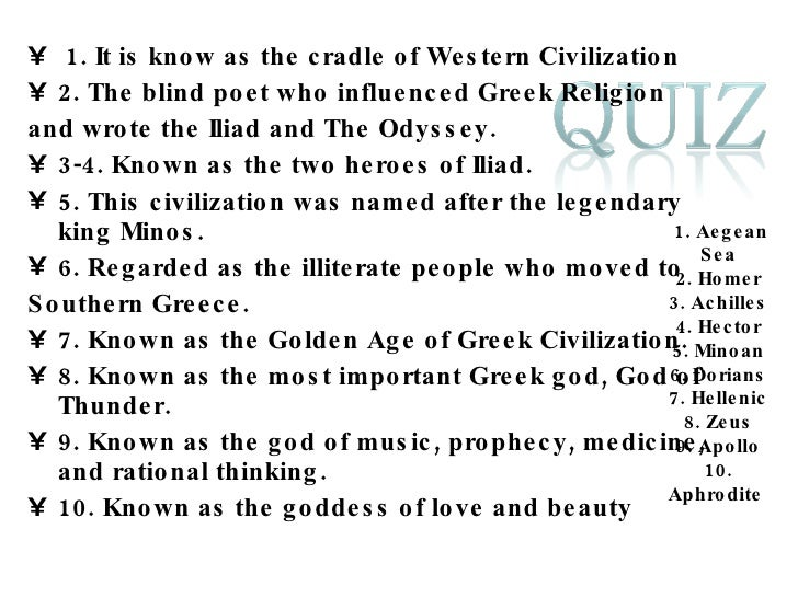 <ul><li>1. It is know as the cradle of Western Civilization </li></ul><ul><li>2. The blind poet who influenced Greek Relig...