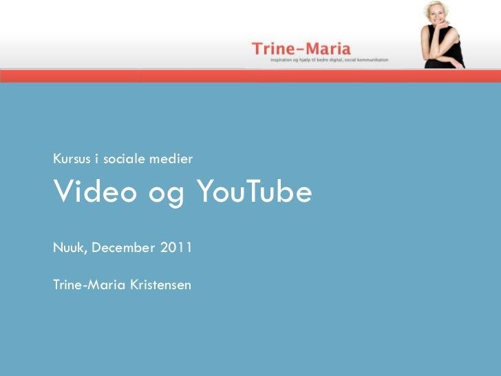 Kursus i sociale medierVideo og YouTubeNuuk, December 2011Trine-Maria Kristensen