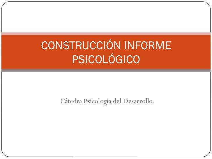 Cátedra Psicología del Desarrollo. CONSTRUCCIÓN INFORME PSICOLÓGICO