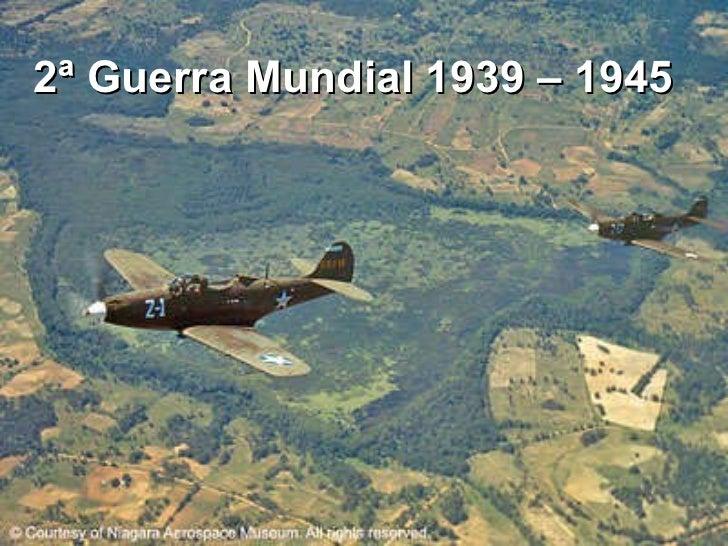 2ª Guerra Mundial 1939 – 1945