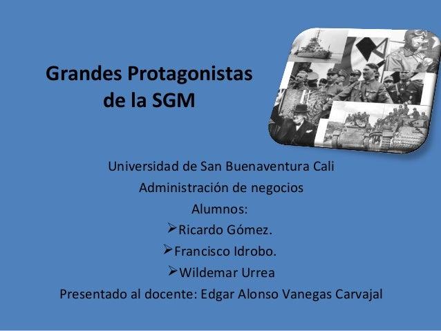 Grandes Protagonistas     de la SGM        Universidad de San Buenaventura Cali             Administración de negocios    ...