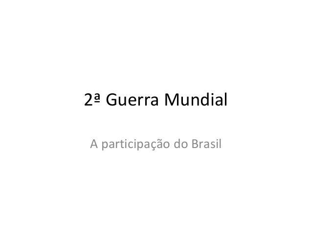 2ª Guerra Mundial A participação do Brasil