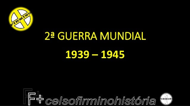 2ª GUERRA MUNDIAL  1939 –1945
