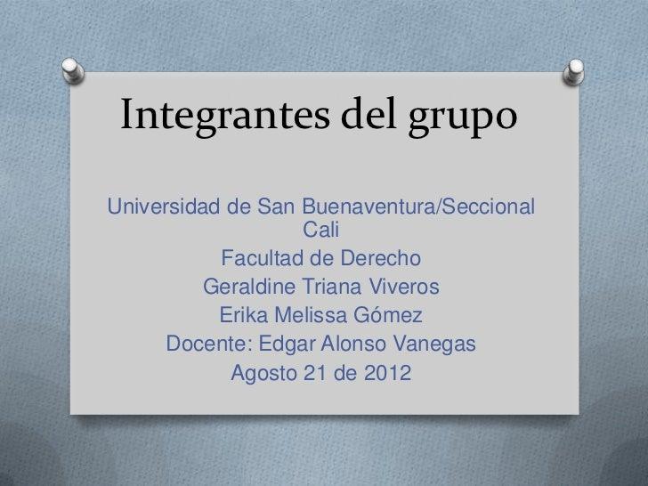 Integrantes del grupoUniversidad de San Buenaventura/Seccional                   Cali           Facultad de Derecho       ...