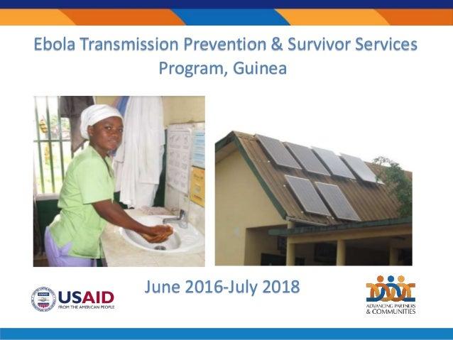 Ebola Transmission Prevention & Survivor Services Program, Guinea June 2016-July 2018