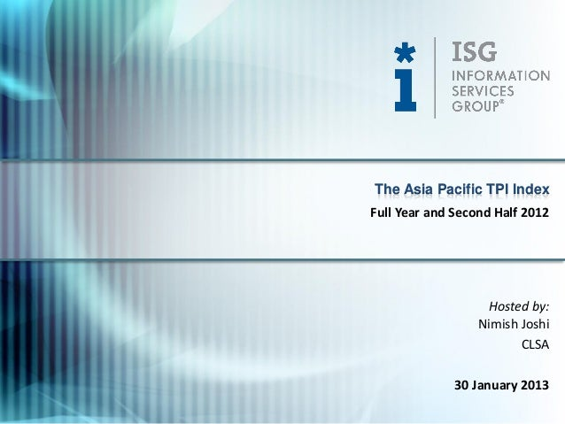The Asia Pacific TPI IndexFull Year and Second Half 2012                    Hosted by:                  Nimish Joshi      ...