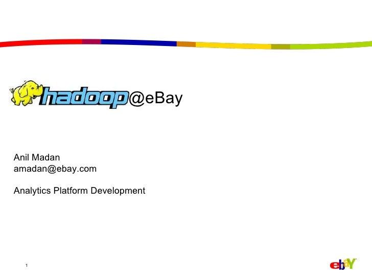 @eBay Anil Madan amadan@ebay.com  Analytics Platform Development