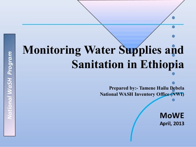 Monitoring Water Supplies andNational WaSH Program                                Sanitation in Ethiopia                  ...