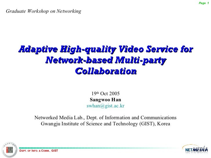 Adaptive High-quality Video Service for Network-based Multi-party Collaboration 19 th  Oct 2005 Sangwoo Han [email_address...