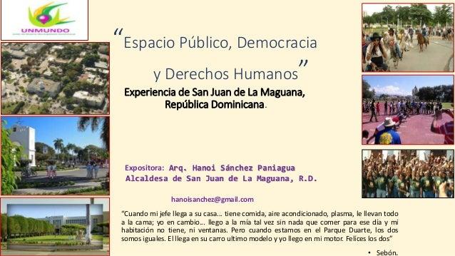 """""""Espacio Público, Democracia y Derechos Humanos"""" Experiencia de San Juan de La Maguana, República Dominicana. Expositora: ..."""