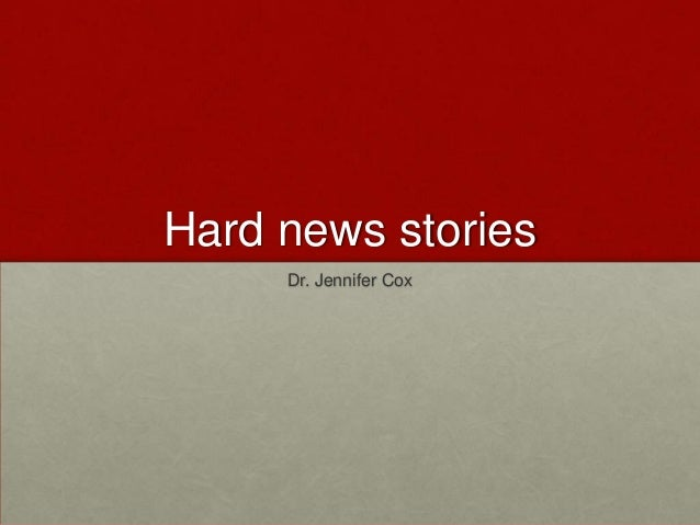 Hard news stories Dr. Jennifer Cox