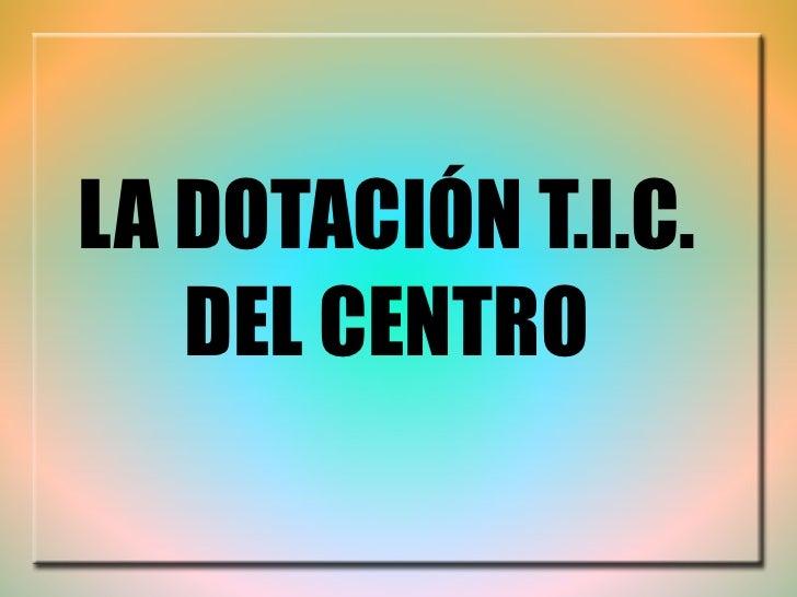 LA DOTACIÓN T.I.C. DEL CENTRO