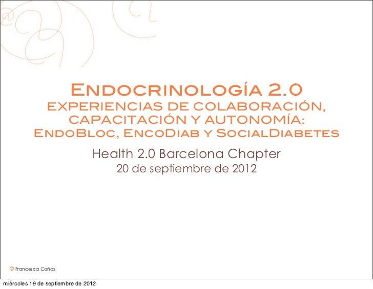Endocrinología 2.0            EXPERIENCIAS DE COLABORACIÓN,              CAPACITACIÓN Y AUTONOMÍA:           EndoBloc, Enc...