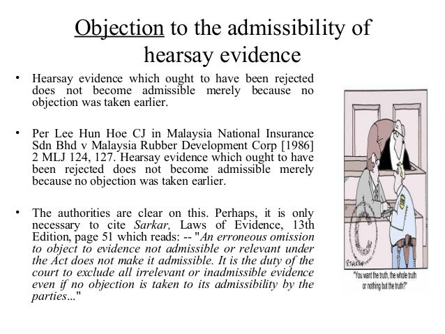 hearsay evidence Under california evidence code 1200, hearsay evidence is not allowed in  california criminal jury trials1 the legal definition of hearsay is a statement that.