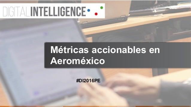 #DI2016PE Métricas accionables en Aeroméxico