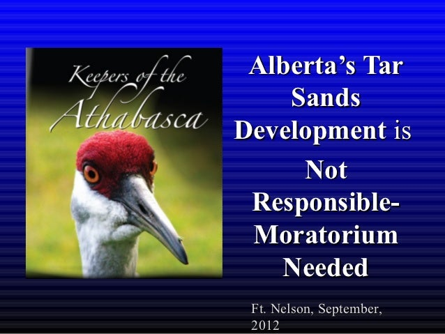 Alberta's Tar    SandsDevelopment is     Not Responsible- Moratorium   Needed Ft. Nelson, September, 2012