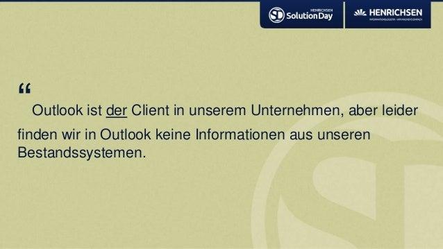 """""""Outlook ist der Client in unserem Unternehmen, aber leiderfinden wir in Outlook keine Informationen aus unserenBestandssy..."""