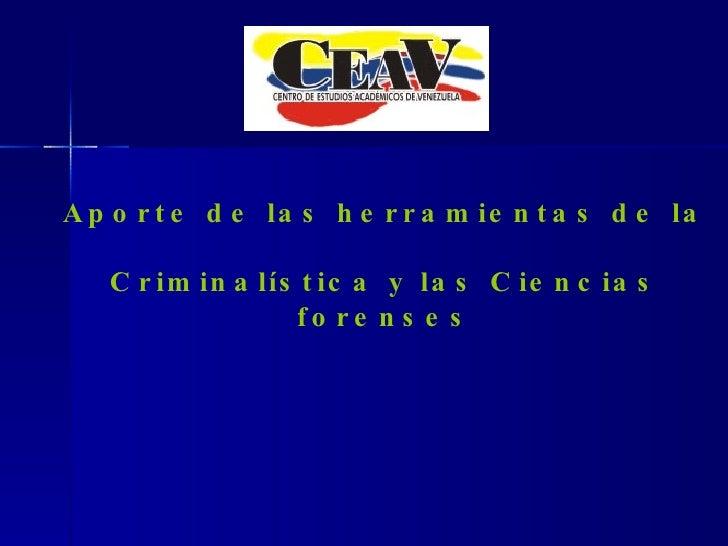 Aporte de las herramientas de la Criminalística y las Ciencias forenses