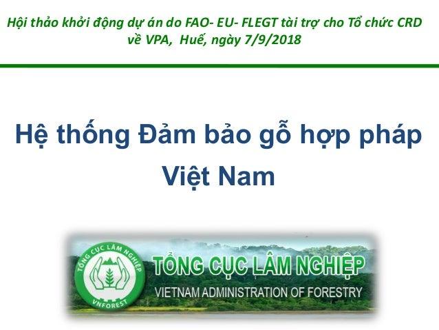 Hệ thống Đảm bảo gỗ hợp pháp Việt Nam Hội thảo khởi động dự án do FAO- EU- FLEGT tài trợ cho Tổ chức CRD về VPA, Huế, ngày...