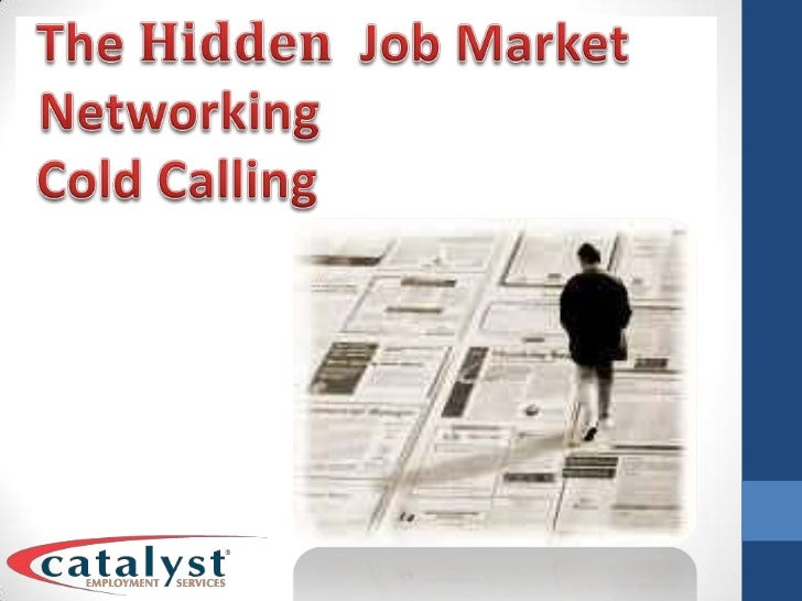 The Hidden  Job Market<br />Networking<br /> Cold Calling<br />