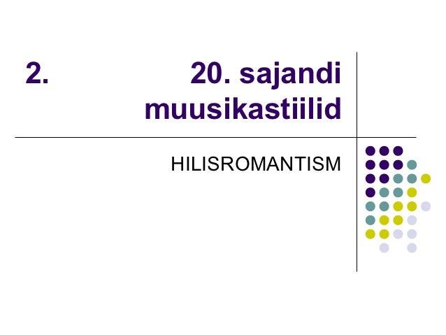 2.     20. sajandi     muusikastiilid      HILISROMANTISM