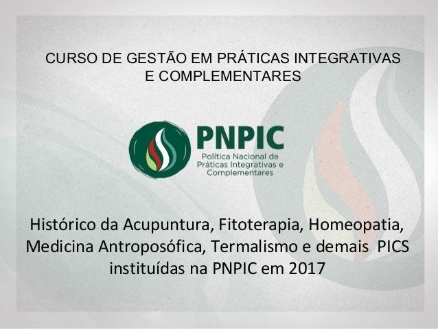 Histórico da Acupuntura, Fitoterapia, Homeopatia, Medicina Antroposófica, Termalismo e demais PICS instituídas na PNPIC em...