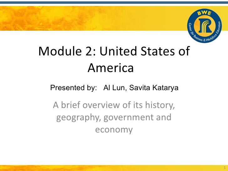 Module 2: United States of       America  Presented by: Al Lun, Savita Katarya  A brief overview of its history,   geograp...