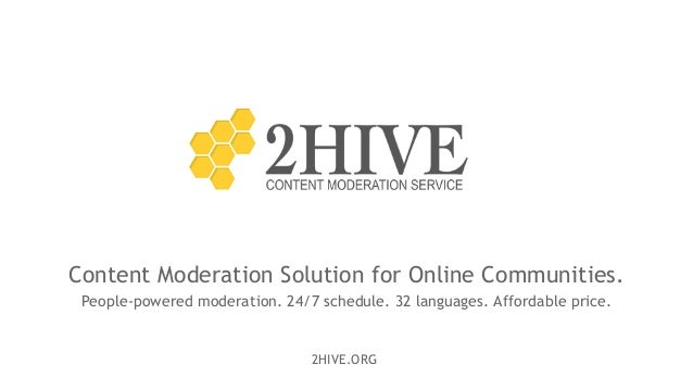 2HIVE.ORG Content Moderation Solution for Online Communities. People-powered moderation. 24/7 schedule. 32 languages. Affo...
