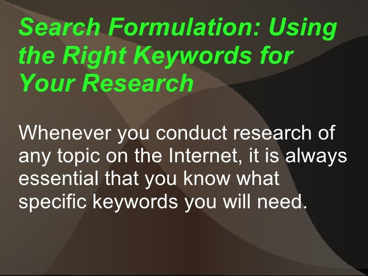 Search Formulation: Using the Right Keywords for Your Research Whenever you conduct research of any topic on the Internet,...