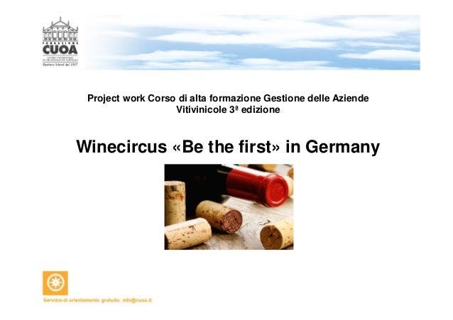Project work Corso di alta formazione Gestione delle Aziende  Vitivinicole 3ª edizione  Winecircus «Be the first» in Germa...