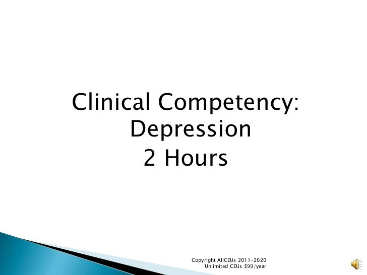 Clinical Competency: Depression<br />2 Hours<br />Copyright AllCEUs 2011-2020  Unlimited CEUs $99/year<br />