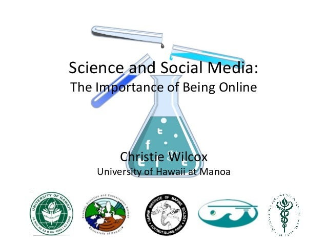 Science and Social Media: The Importance of Being Online Christie Wilcox University of Hawaii at Manoa