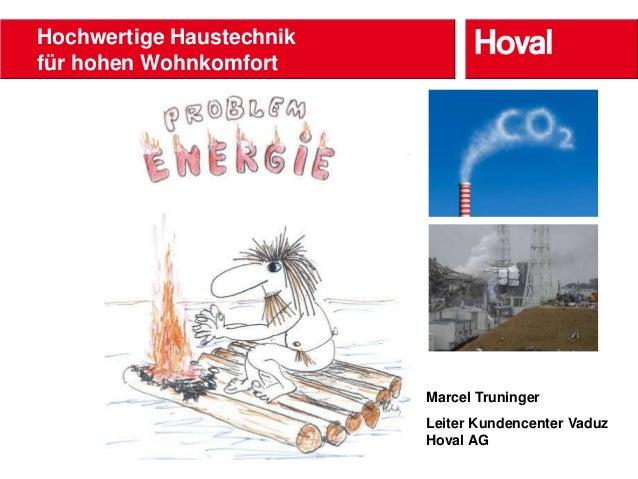 Hochwertige Haustechnikfür hohen Wohnkomfort        der Heizungsanlage                             Marcel Truninger       ...