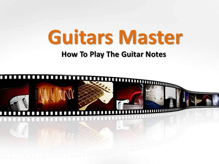 Guitars Master How To Play The Guitar Notes