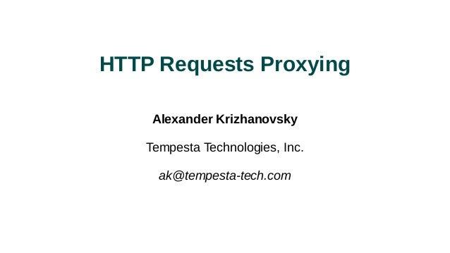 HTTP Requests Proxying Alexander Krizhanovsky Tempesta Technologies, Inc. ak@tempesta-tech.com