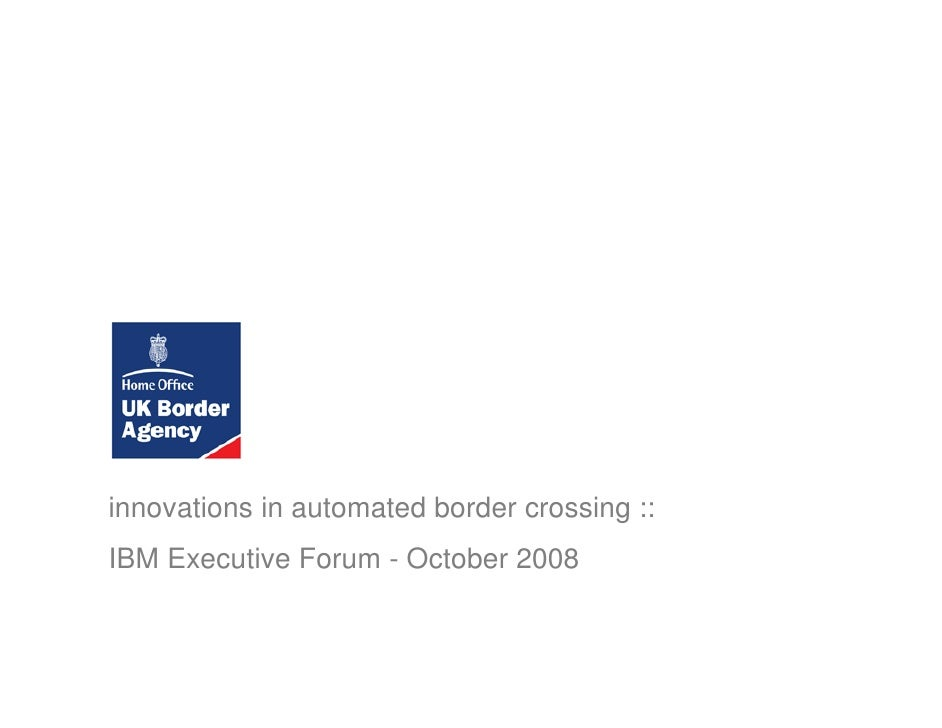 innovations in automated border crossing :: IBM Executive Forum - October 2008