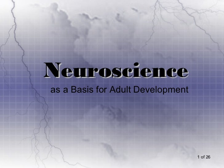 Neuroscienceas a Basis for Adult Development                                   1 of 26