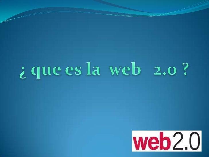¿ que es la  web   2.0 ?<br />