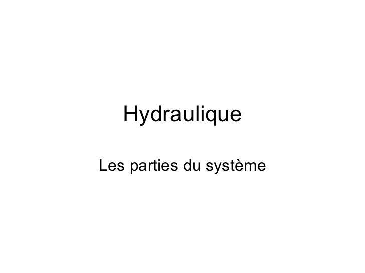 Hydraulique Les parties du système