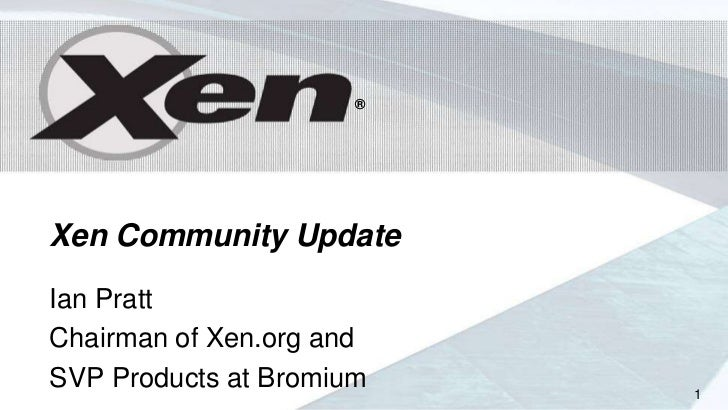 ®Xen Community UpdateIan PrattChairman of Xen.org andSVP Products at Bromium   1